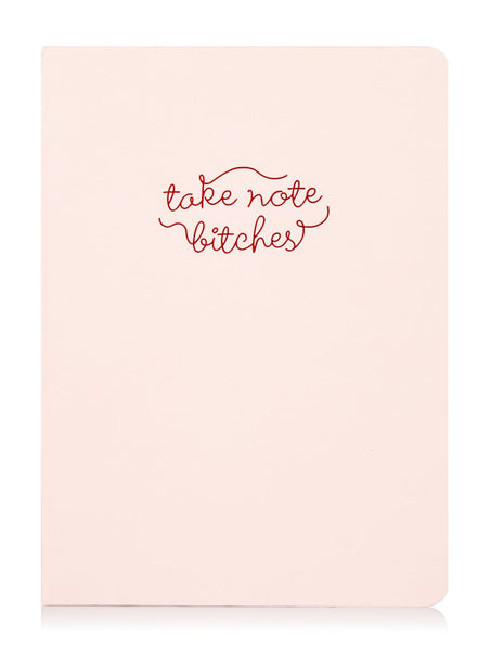 Take Note Bitches Notebook