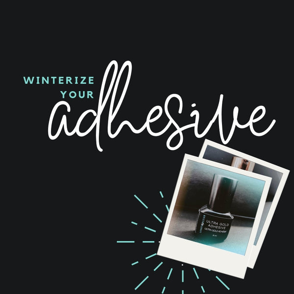 Winterize your adhesive!