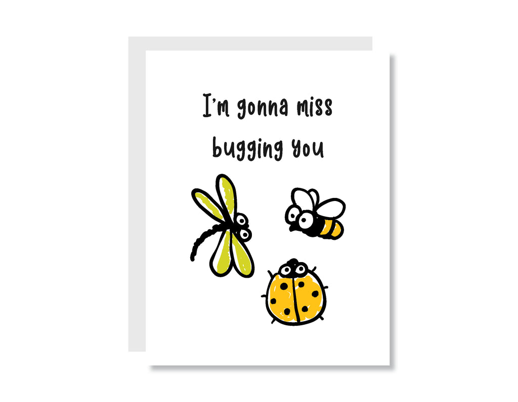 I'm Gonna Miss Buggin' You Greeting Card - CARD206