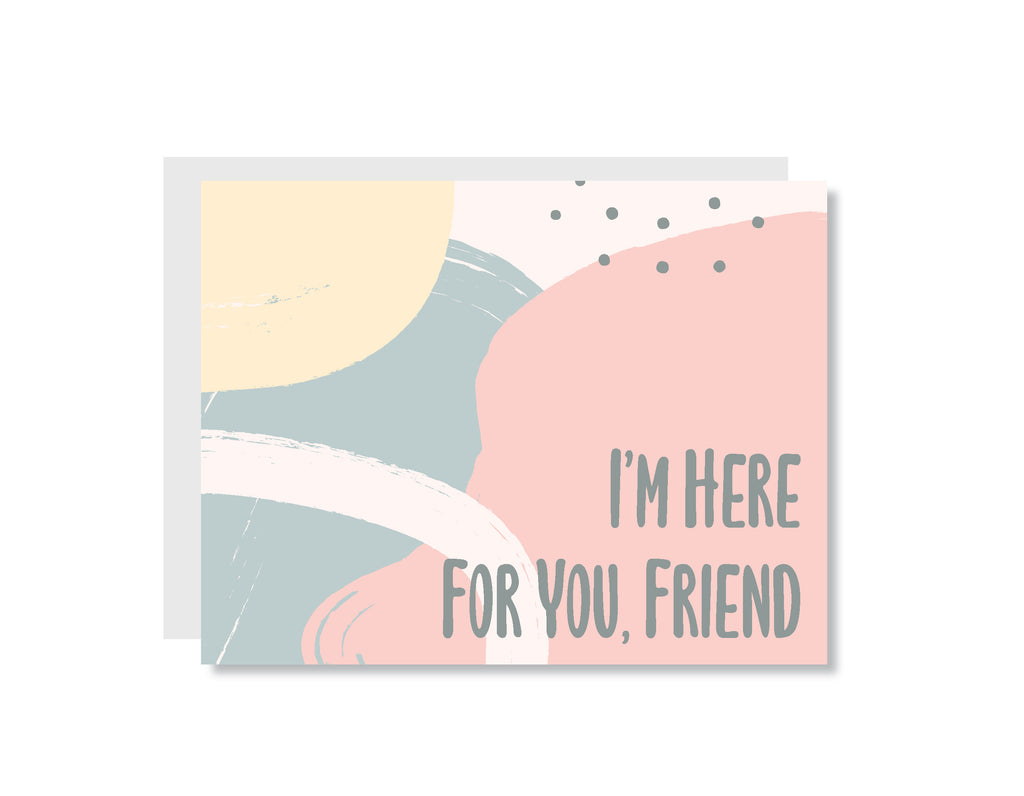 I'm Here for You, Friend Greeting Card - CARD213