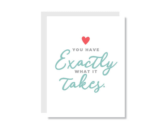 You Have Exactly What it Takes Greeting Card - CARD223