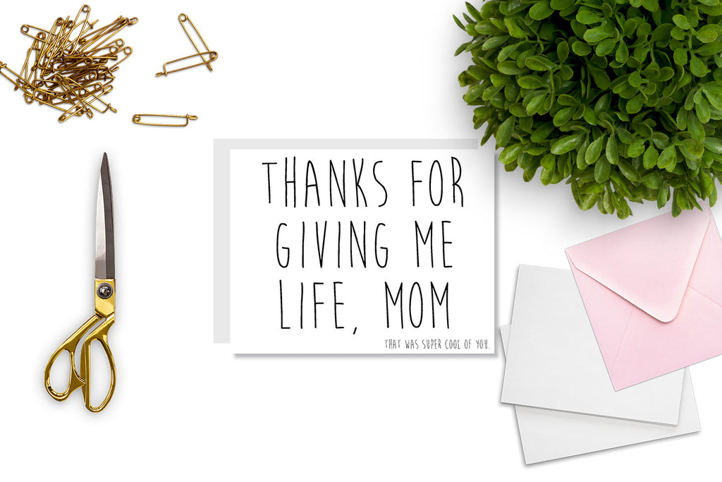 Thanks For Giving Me Life Mom Greeting Card - CARD77