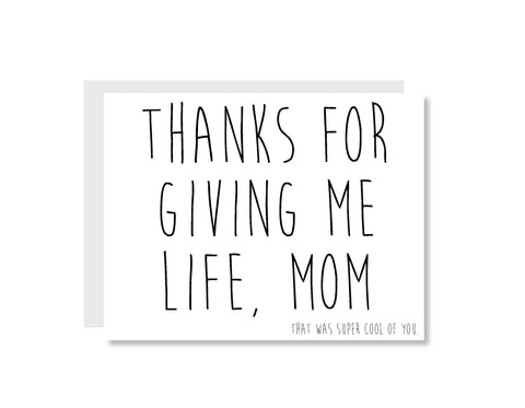Thanks For Giving Me Life Mom Greeting Card