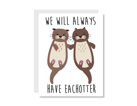 We Will Always Have Eachotter Greeting Card