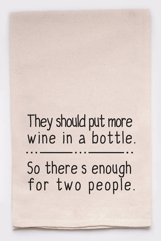 They Should Put More Wine In A Bottle Tea Towel