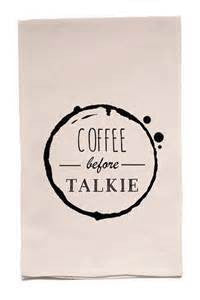 Coffee Before Talkie - Flour Sack Tea Towel