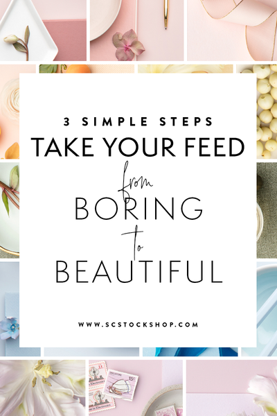 3 Simple Steps to Take Your Feed From Boring to Beautiful