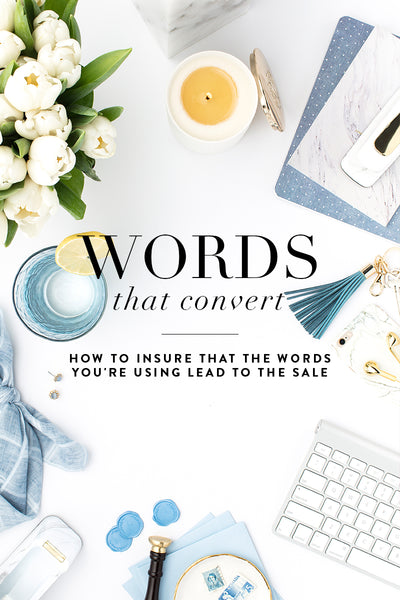 Words That Convert: How to insure that the words you're using lead to actual sales!