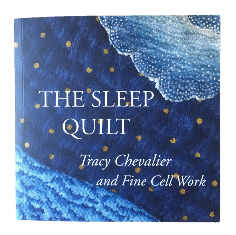 The Sleep Quilt Book by Tracey Chevalier and Fine Cell Work