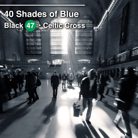 "Celtic Cross Releases New Video | ""40 Shades of Blue"" from the Black 47 Collection ""After Hours"""
