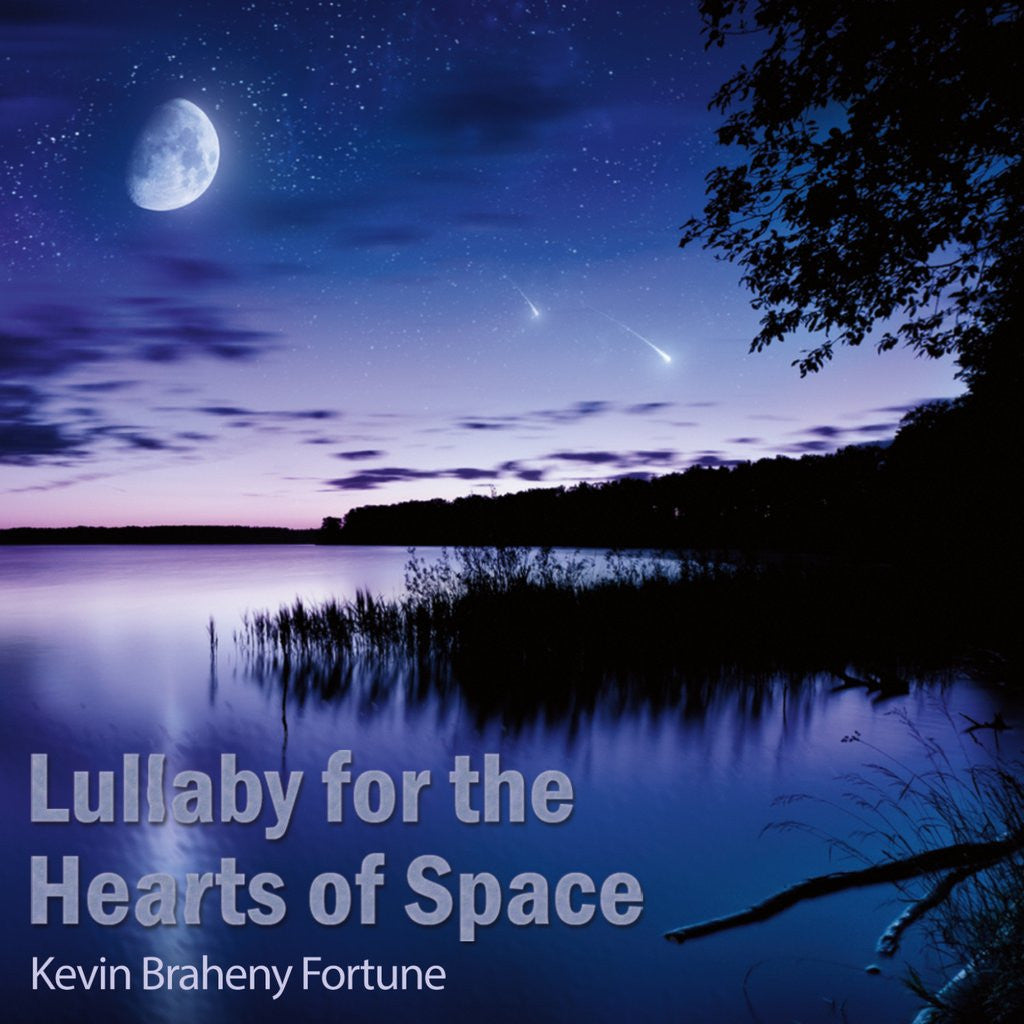 "Kevin Braheny Fortune's ""Lullaby for the Hearts of Space"" to be released digitally after years of anticipation"