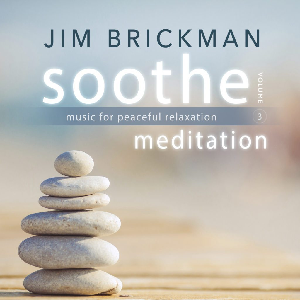 "Stream Jim Brickman's ""Soothe, Volume 3: Meditation - Music for Peaceful Relaxation"""