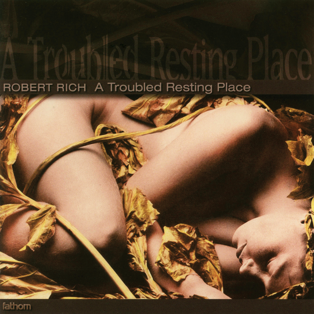 Robert Rich - A Troubled Resting Place