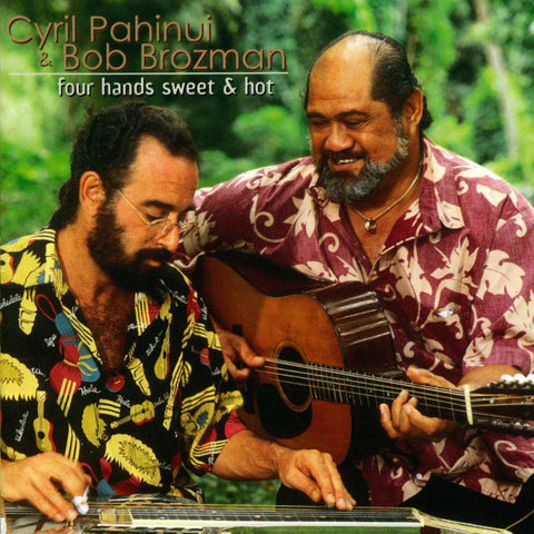 Cyril Pahinui & Bob Brozman - Four Hands Sweet & Hot