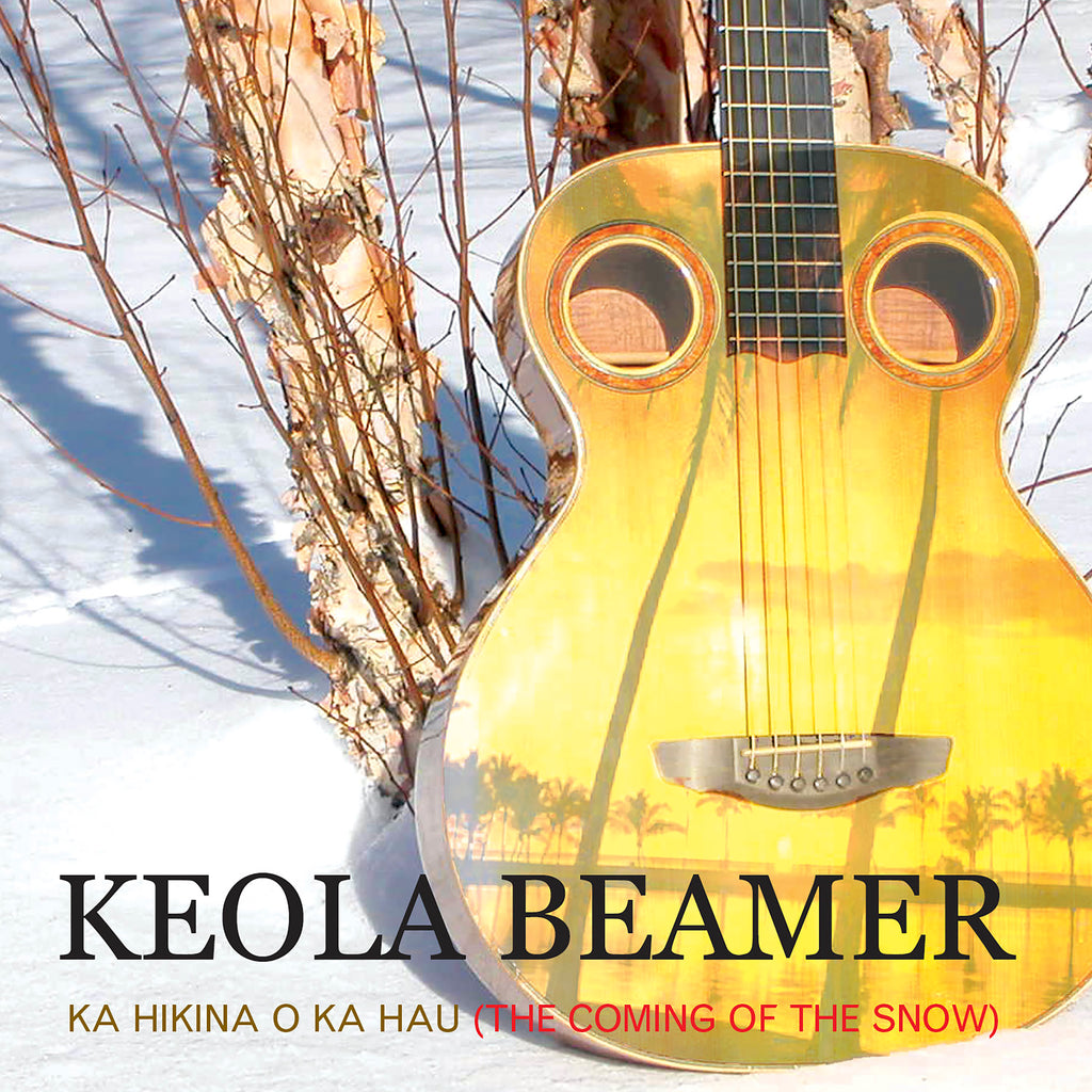 Keola Beamer - Ka Hikina O Ka Hau: The Coming of the Snow
