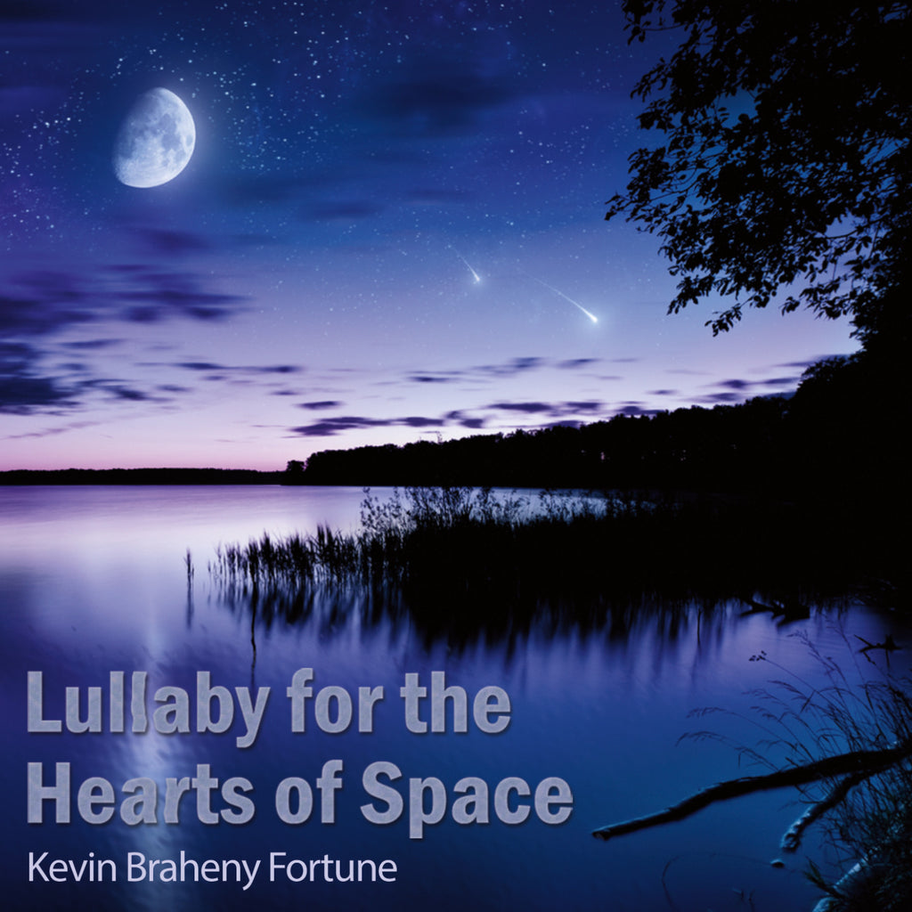 Kevin Braheny Fortune - Lullaby for the Hearts of Space