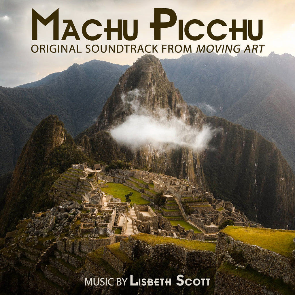 Lisbeth Scott - Machu Picchu: Original Soundtrack from Moving Art
