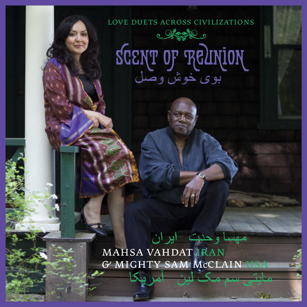 Mighty Sam McClain & Mahsa Vahdat - Scent of Reunion: Love Duets Across Civilizations