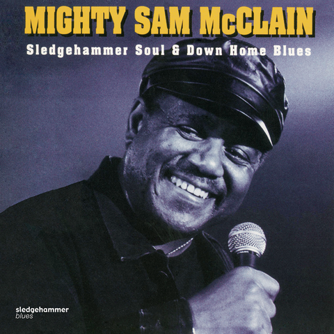 Mighty Sam McClain - Sledgehammer Soul and Down Home Blues