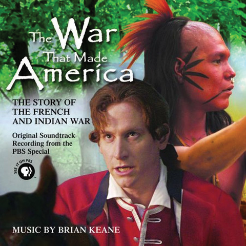 Brian Keane - The War That Made America: The Story of the French & Indian War