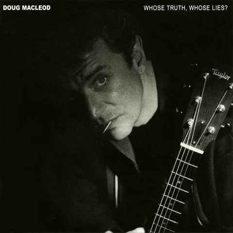 Doug MacLeod - Whose Truth, Whose Lies?