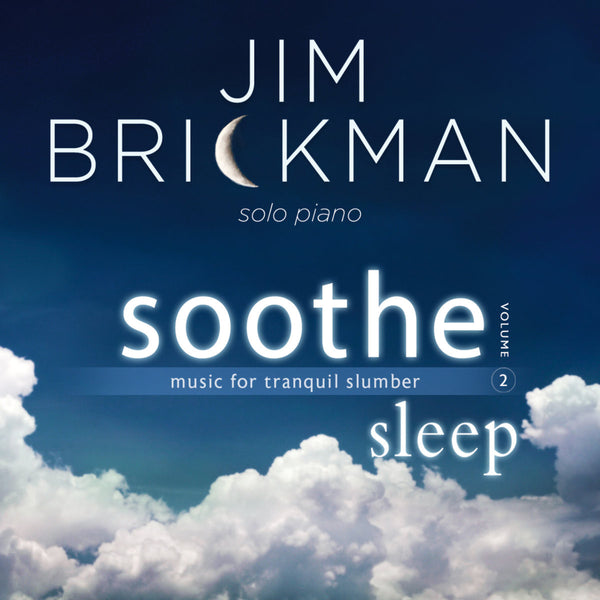 Jim Brickman - Soothe, Volume 2: Sleep - Music for Tranquil Slumber