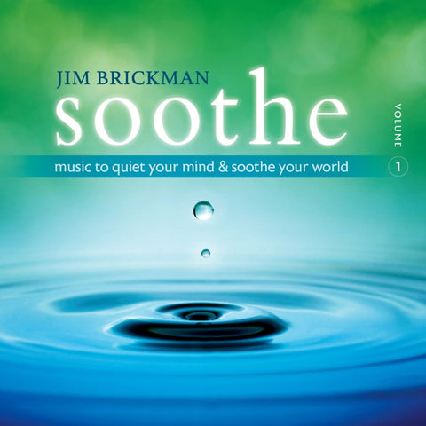 Jim Brickman - Soothe, Volume 1: Music to Quiet Your Mind & Soothe Your World