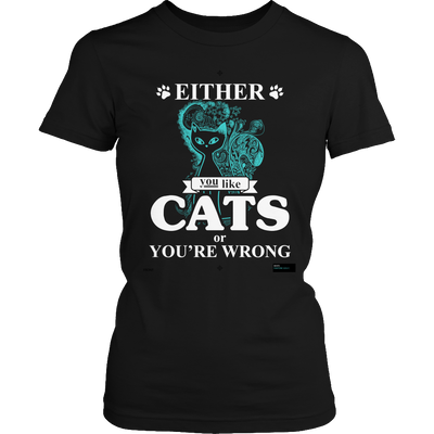 Either You Like Cats Or You're Wrong Funny Women's Tee