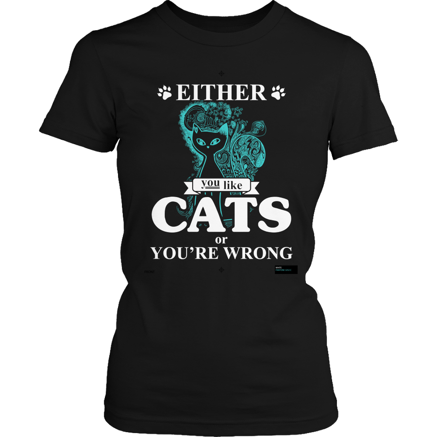 Either You Like Cats Or You're Wrong Funny T-Shirt/Hoodie