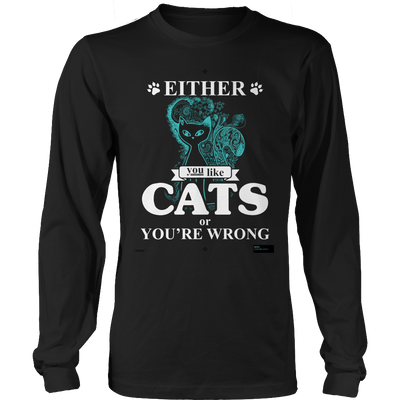 Either You Like Cats Or You're Wrong Funny Long Sleeve Shirt