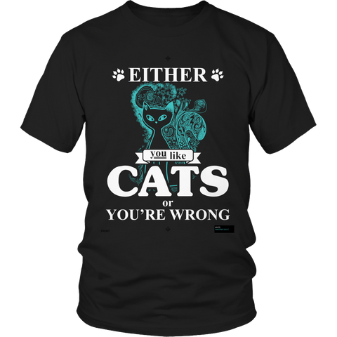 Either You Like Cats Or You're Wrong Funny Unisex Tee