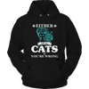 Either You Like Cats Or You're Wrong Funny Hoodie