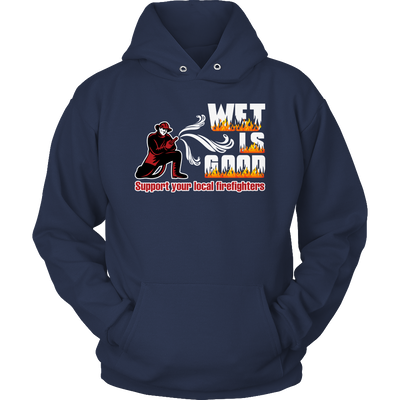 Funny Shirt - Wet Is Good Support Your Local Firefighters Hoodie