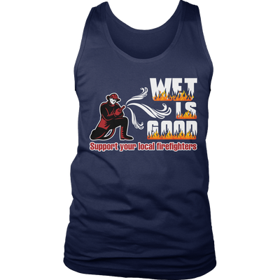 Funny Shirt - Wet Is Good Support Your Local Firefighters Tank Top
