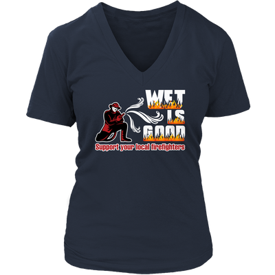 Funny Shirt - Wet Is Good Support Your Local Firefighters