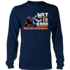 Funny Shirt - Wet Is Good Support Your Local Firefighters Long Sleeve