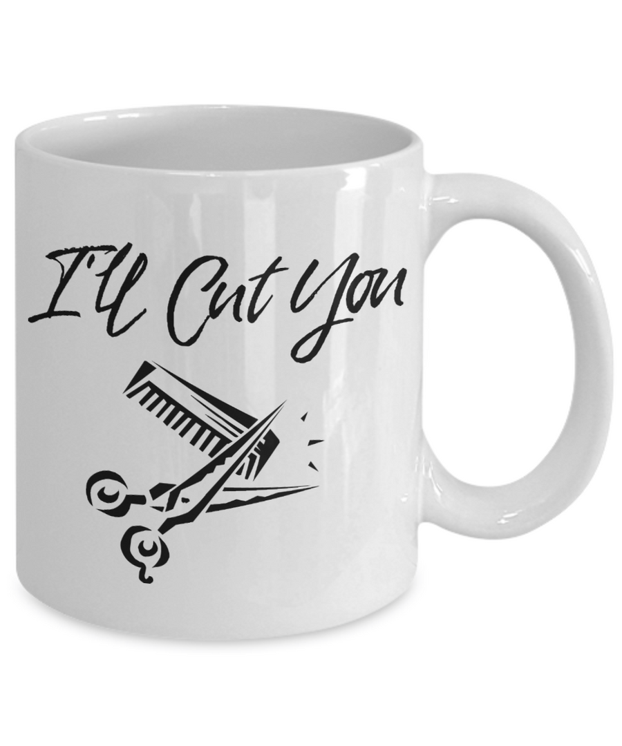 I'll Cut You Funny Barber Hairdresser Coffee Mug Gift Idea for Beauticians Tea Cup