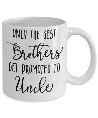 Only The Best Brothers Get Promoted to Uncle Coffee Mug