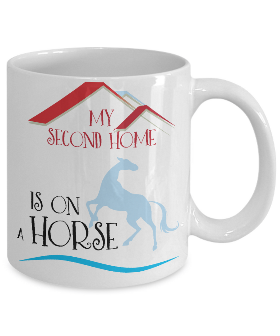 My Second Home is on a Horse Coffee Mug Tea Cup Horse Lover Gift Idea