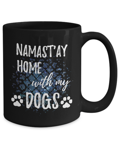 Namast'ay Home With My Dogs Funny Coffee Mug