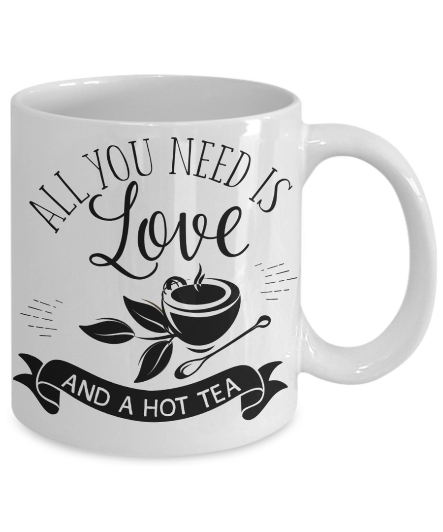 All You Need Is Love and a Hot Tea Coffee/Tea Mug/Cup Tea Lover Gift Idea