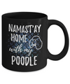 Namast'ay Home With My Poodle Funny Coffee Mug