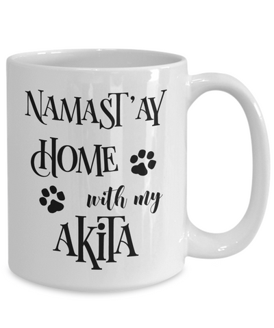 Namast'ay Home With My Akita Funny Coffee Mug Tea Cup Dog Lover/Owner Gift Idea 15oz