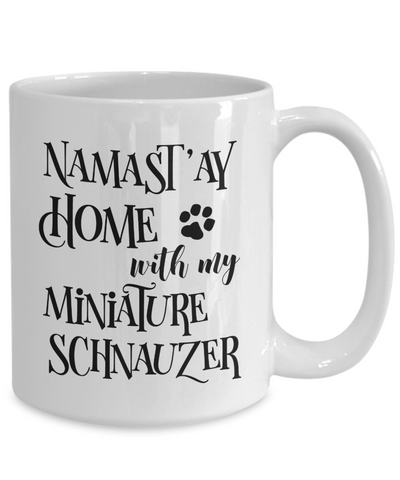 Namast'ay Home With My Miniature Schnauzer Funny Coffee Mug Tea Cup Dog Lover/Owner Gift Idea