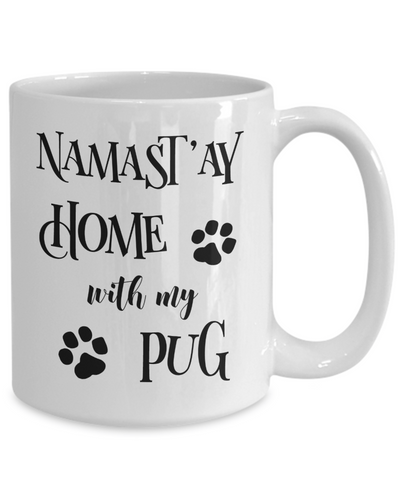 Namast'ay Home With My Pug Funny Coffee Mug Tea Cup Dog Lover/Owner Gift Idea