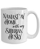 Namast'ay Home With My Siberian Husky Funny Coffee Mug Tea Cup Dog Lover/Owner Gift Idea