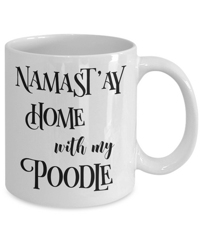 Namast'ay Home With My Poodle Funny Coffee Mug Tea Cup Dog Lover/Owner Gift Idea
