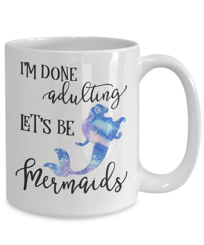 I'm Done Adulting Let's Be Mermaids Funny Coffee Mug  Tea Cup