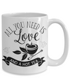 All You Need Is Love and a Hot Tea Coffee/Tea Mug/Cup | Tea Lover Gift Idea