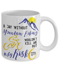 A Day Without Mountain Biking Funny Coffee Mug Tea Cup | Gift Idea